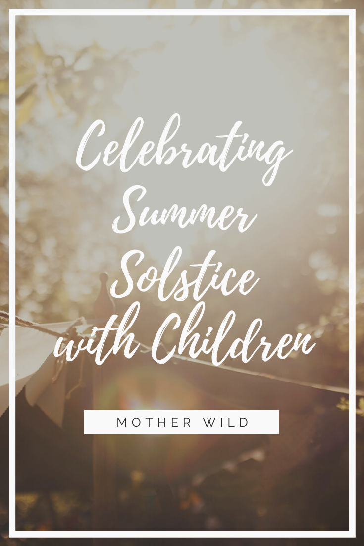 Ideas for Celebrating Summer Solstice with Children from Mother, Nurture & Wild